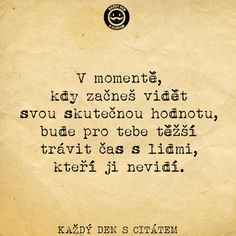 V momentě, kdy začneš vidět svou skutečnou hodnotu | Citáty o lidech True Quotes, Motivational Quotes, Inspirational Quotes, Positive Art, Art Journal Pages, Powerful Words, Motto, Feel Good, Quotations