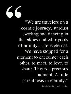 We are travelers on a cosmic journey...
