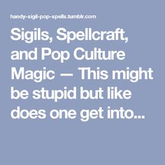 Sigils, Spellcraft, and Pop Culture Magic — This might be stupid but like does one get into...