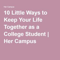 10 Little Ways to Keep Your Life Together as a College Student | Her Campus