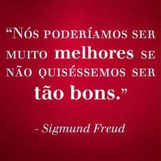 Seríamos muito melhores... #Freud #Frases #Citações