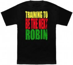 Training To Be The Next Robin T-Shirt.