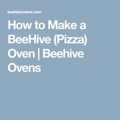 How to Make a BeeHive (Pizza) Oven | Beehive Ovens