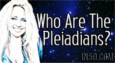 via Lia, Pleiadians Come From The Pleiades Star Cluster in the Constellation Taurus The Pleiades are a cluster of beautiful, dazzling stars located in the constellation of Taurus. With a telescope,…