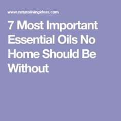 7 Most Important Essential Oils No Home Should Be Without