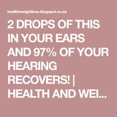 2 DROPS OF THIS IN YOUR EARS AND 97% OF YOUR HEARING RECOVERS! | HEALTH AND WEIGHT LOSS