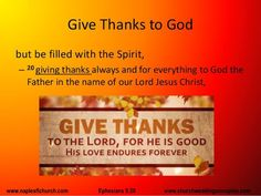 """Giving thanks always and for everything to God the Father in the name of our Lord Jesus Christ,"" #Ephesians 5:20"