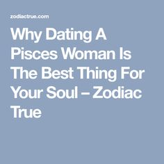 Why Dating A Pisces Woman Is The Best Thing For Your Soul – Zodiac True