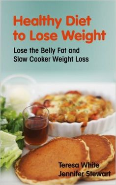 Healthy Diet to Lose Weight: Lose the Belly Fat and Slow Cooker Weight Loss - Kindle edition by Teresa White, Stewart Jennifer. Health, Fitness & Dieting Kindle eBooks @ Amazon.com.