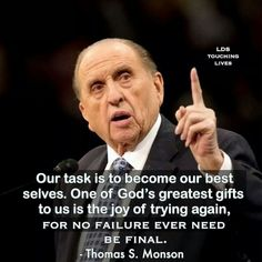 Our task is to become our best selves.  -Thomas S. Monson
