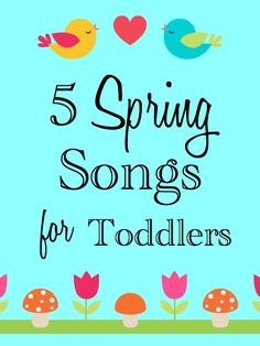 Toddlers and spring are a perfect match! These spring songs for toddlers will build literacy skills and connect toddlers to the world around them.
