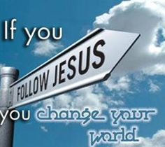 If you follow Jesus, you change your world.