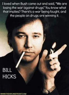 Bill Hicks - I know my very first picture on this board was Bill. He's so important to me, I had to include him again. Bill Hicks Quotes, Comedian Quotes, Funny Quotes, Life Quotes, George Carlin, Stand Up Comedy, I Love To Laugh, Atheist, Deep Thoughts