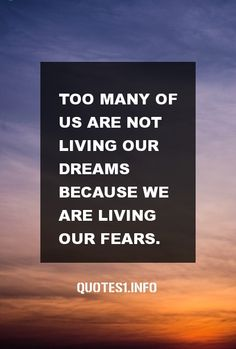 Inspirational Quotes : Too many of us are not living our dreams because we are living our fears.