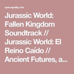 Jurassic World: Fallen Kingdom Soundtrack // Jurassic World: El Reino Ca�do // Ancient Futures, a playlist by tunemunk on Spotify