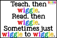 Teach, then wiggle.