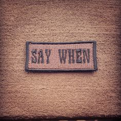 """Say When"" morale patch  What do you want on your tombstone?   1.25"" x 2.75"" approx size Brown with black lettering"