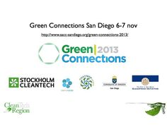 Welcome to Green Connections in San Diego, a showcase for Swedish CleanTech companies to find business partners, distributors, projects and capital in California and the U.S, San Diego is a driver when it comes to invest and develop sustainable solutions for a Smarter healthier cities and regions. www.sacc-sandiego.org/green-connections-2013
