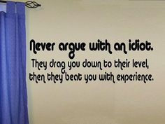 vinyl wall decal quote Never argue with an por WallDecalsAndQuotes
