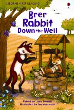 ER STO. In a version of a traditional tale originally retold by Joel Chandler Harris, Brer Rabbit jumps down a deep well to escape hungry Brer Fox, and then must figure how to get out again.