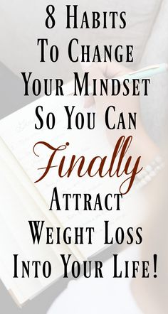8 Habits to Change Your Mindset So You Can Finally Attract Weight Loss Into Your Life. Law of attraction weight loss tips.