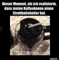 Dieser Moment, als ich realisierte, dass meine Kaffeekanne. That moment when I realized that my coffee pot . Really Funny, Funny Cute, Funny Memes, Jokes, Lol, That Moment When, Parenting Humor, Coffee Quotes, My Coffee
