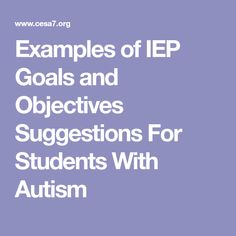 Examples of IEP Goals and Objectives Suggestions For Students With Autism