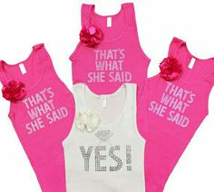 Batchlorett party tanks- that's what she said