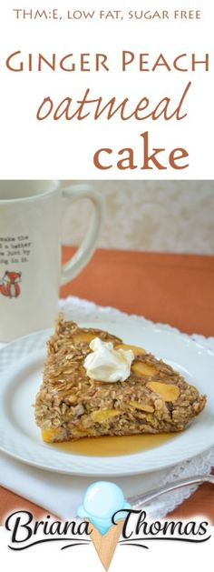 This yummy Ginger Peach Oatmeal Cake is THM:E, low fat, sugar free, and gluten/dairy/nut free!