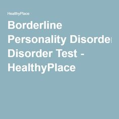 Borderline Personality Disorder Test - HealthyPlace