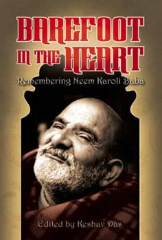 Barefoot in the Heart - Remembering Neem Karoli Baba - edited by Keshav Das. Need this