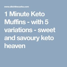 1 Minute Keto Muffins - with 5 variations - sweet and savoury keto heaven