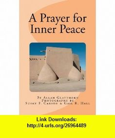 A Prayer for Inner Peace (9781470140601) Allan A. Glatthorn, Susan Francis Carson, Gail Renate Hall , ISBN-10: 1470140608  , ISBN-13: 978-1470140601 ,  , tutorials , pdf , ebook , torrent , downloads , rapidshare , filesonic , hotfile , megaupload , fileserve