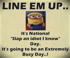 Line em up slap an idiot day, busy Minion 。◕‿◕。 See my Despicable Me M... - busy, day, Despicable, em, Funny Minion Quote, funny minion quotes, idiot, Line, Minion, slap - Minion-Quotes.com
