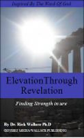 Elevation through Revelation, an ebook by Dr. Rick Wallace Ph.D at Smashwords - In a time in which the struggles of this life can wear you down, you need to be able to call on the Word of God to empower, enlighten, and direct you as you press forward. Dr. Rick Wallace has compiled some of his most powerful and inspirational work in one place. You will be enriched.