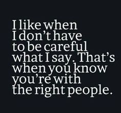 I agree..with the right people life quotes quotes quote life quote truth instagram quotes