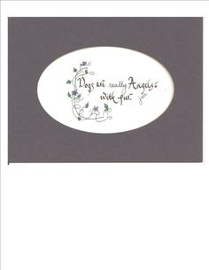 Dogs are Angels With Fur by CalligraphicArtisan on Etsy, $7.00