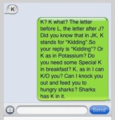 Txt fail : lol : funny pictures : k : i hate when people txt me k after I wrote them an essay