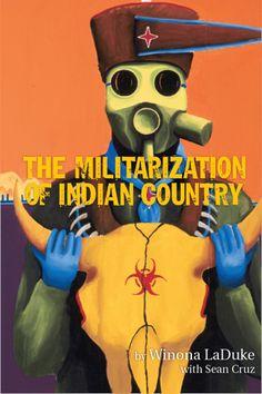LaDuke, Winona, and Sean A. Cruz. The Militarization of Indian Country. East Lansing: Makwa Enewed, 2013. Print.