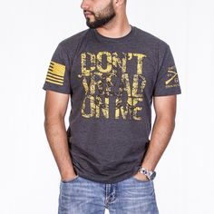 If you want to test me, take a step forward. www.gruntstyle.com/don-t-tread-on-me.html