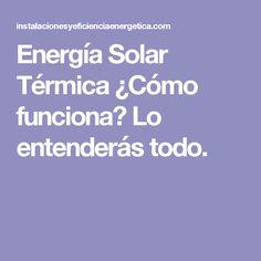 Energía Solar Térmica ¿Cómo funciona? Lo entenderás todo.