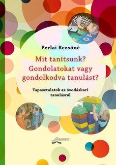 Perlai Rezsőné - Mit tanítsunk? Gondolatokat vagy gondolkodva tanulást?