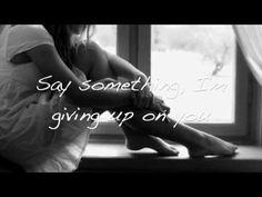 Say Something (I'm giving up on you) with lyrics - YouTube