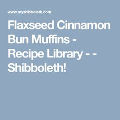 Flaxseed Cinnamon Bun Muffins - Recipe Library - - Shibboleth!