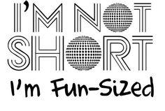 I'm not short, I'm fun-sized