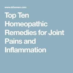 Top Ten Homeopathic Remedies for Joint Pains and Inflammation