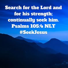 """Search for the Lord and for his strength; continually seek him."" ‭‭Psalms‬ ‭105:4‬ ‭NLT‬‬ http://bible.com/116/psa.105.4.nlt"