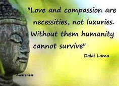 Love and compassion...
