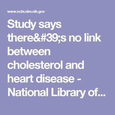 Study says there's no link between cholesterol and heart disease - National Library of Medicine - PubMed Health