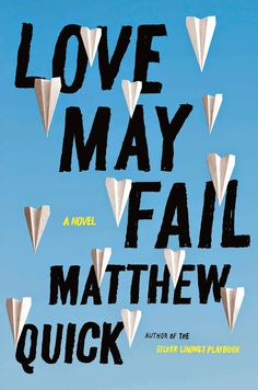 Pin for Later: Summer Reading List: 36 Books to Read Before They're Movies Love May Fail by Matthew Quick